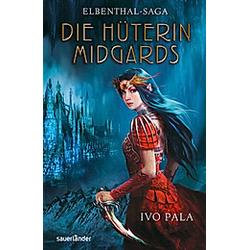 Die Hüterin Midgards / Elbenthal-Saga Bd.1. Ivo Pala  - Buch