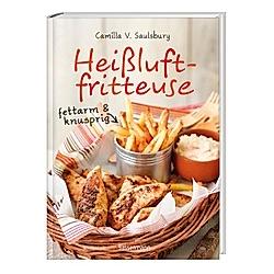 Heißluftfritteuse - fettarm & knusprig. Camilla V. Saulsbury  - Buch