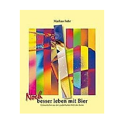 Noch besser leben mit Bier. Markus Fohr  - Buch