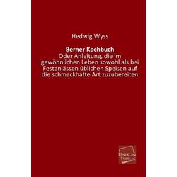 Berner Kochbuch als Buch von Hedwig Wyss