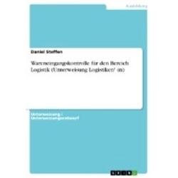 Wareneingangskontrolle für den Bereich Logistik (Unterweisung Logistiker/ -in) als Buch von Daniel Steffen