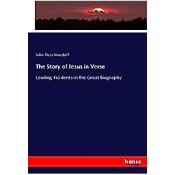 The Story of Jesus in Verse. John Ross Macduff  - Buch