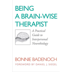Being a Brain-Wise Therapist: A Practical Guide to Interpersonal Neurobiology (Norton Series on Interpersonal Neurobiology): eBook von Bonnie Badenoch