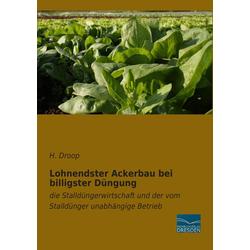Lohnendster Ackerbau bei billigster Düngung als Buch von H. Droop