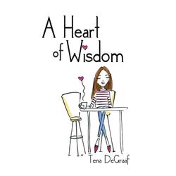 A Heart of Wisdom als Buch von Tena DeGraaf