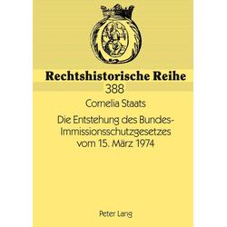 Die Entstehung des Bundes-Immissionsschutzgesetzes vom 15. März 1974 als Buch von Cornelia Staats