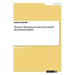 Diversity Management unter dem Aspekt der Interkulturalität. Lokman Aktürk  - Buch