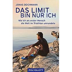 Das Limit bin nur ich. Jonas Deichmann  - Buch