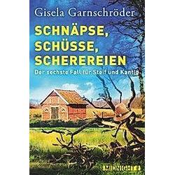 Schnäpse  Schüsse  Scherereien / Steif und Kantig Bd.6. Gisela Garnschröder  - Buch