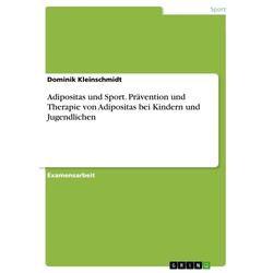 Adipositas und Sport - Möglichkeiten zur Prävention und Therapie von Adipositas bei Kindern und Jugendlichen: eBook von Dominik Kleinschmidt