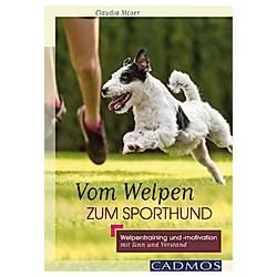 Vom Welpen zum Sporthund. Claudia Moser  - Buch