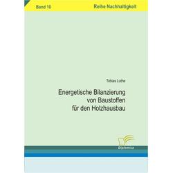Energetische Bilanzierung von Baustoffen für den Holzhausbau als Buch von Tobias Luthe