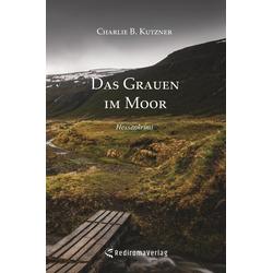Das Grauen im Moor als Buch von Charlie B. Kutzner