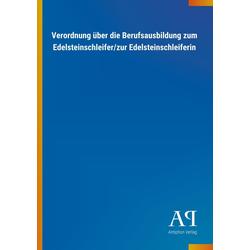 Verordnung über die Berufsausbildung zum Edelsteinschleifer/zur Edelsteinschleiferin als Buch von Antiphon Verlag