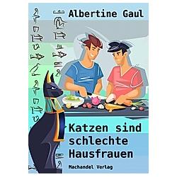 Katzen sind schlechte Hausfrauen. Albertine Gaul  - Buch