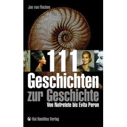 111 Geschichten zur Geschichte als Buch von Jan von Flocken