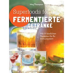Superfoods for life - Fermentierte Getränke: Buch von Meg Thompson