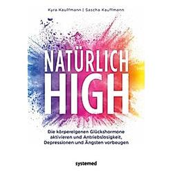 Natürlich high. Kyra Kauffmann  Sascha Kauffmann  - Buch