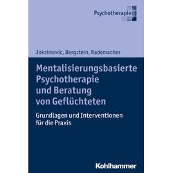 Mentalisierungsbasierte Psychotherapie und Beratung von Geflüchteten: Buch von Ljiljana Joksimovic/ Veronika Bergstein/ Jörg Rademacher