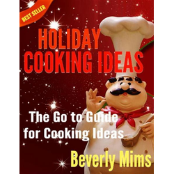 Holiday Cooking Ideas: The Go to Guide for Cooking Ideas