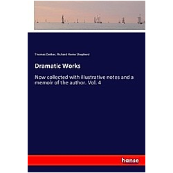 Dramatic Works. Richard Herne Shepherd  Thomas Dekker  - Buch