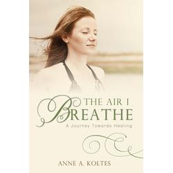 The Air I Breathe als Buch von Anne a. Koltes