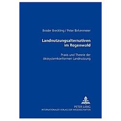 Landnutzungsalternativen im Regenwald. Broder Breckling  Peter Birkenmeier  - Buch