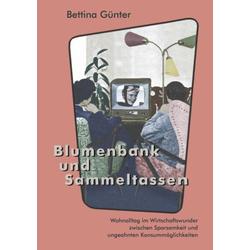 Blumenbank und Sammeltassen als Buch von Bettina Günter