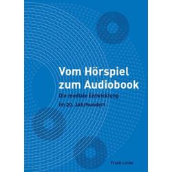 Vom Hörspiel zum Audiobook als Buch von Frank Lücke