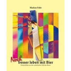Noch besser leben mit Bier als Buch von Markus Fohr