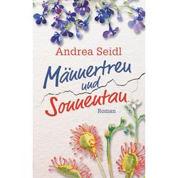 Männertreu und Sonnentau als Buch von Andrea Seidl