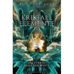 Die Kristallelemente (Band 2): Die türkise Seele der Wüste: eBook von B. E. Pfeiffer