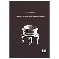 Praktisches Kochbuch für die Deutschen in Amerika. Henriette Davidis  - Buch