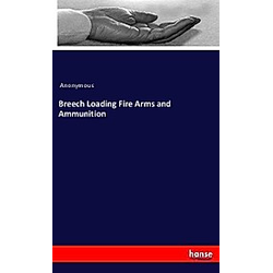 Breech Loading Fire Arms and Ammunition. Anonym  - Buch