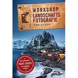 Workshop Landschaftsfotografie. Timm Allrich  - Buch