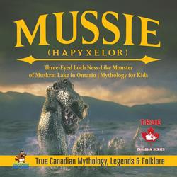 Mussie (Hapyxelor) - Three-Eyed Loch Ness-Like Monster of Muskrat Lake in Ontario   Mythology for Kids   True Canadian Mythology Legends & Folklor...