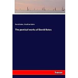 The poetical works of David Bates. David Bates  Stockton Bates  - Buch