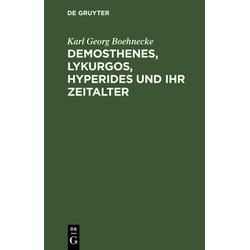 Demosthenes Lykurgos Hyperides und ihr Zeitalter als Buch von Karl Georg Boehnecke