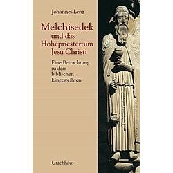 Melchisedek und das Hohepriestertum Jesu Christi. Johannes Lenz  - Buch
