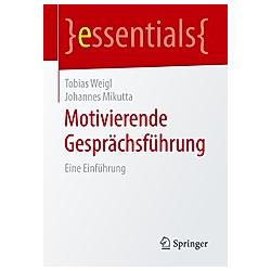 Motivierende Gesprächsführung. Johannes Mikutta  Tobias Weigl  - Buch