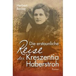 Die erstaunliche Reise der Kreszentia Haberstroh als Buch von Herbert Becker
