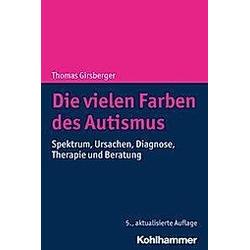 Die vielen Farben des Autismus. Thomas Girsberger  - Buch