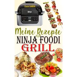 Meine Rezepte für Ninja Foodi Grill: eBook von Claude Gambini