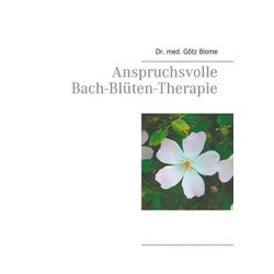 Anspruchsvolle Bach-Blüten-Therapie: eBook von Götz Blome