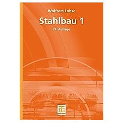 Stahlbau 1. Wolfram Lohse  - Buch