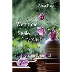 Wenn die Seele weint. Alina Frey  - Buch