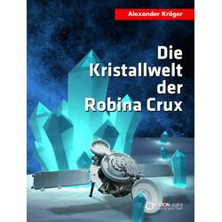 Die Kristallwelt der Robina Crux: eBook von Alexander Kröger