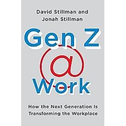 Gen Z @ Work. Jonah Stillman  David Stillman  - Buch