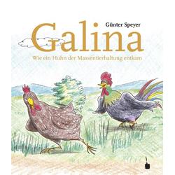Galina. Wir ein Huhn der Massentierhaltung entkam als Buch von Günter Speyer