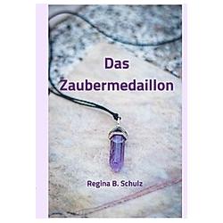 Das Zaubermedaillon. Regina Schulz  - Buch